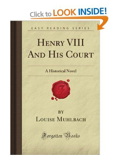 Henry VIII And His Court: A Historical Novel Forgotten Books: Amazon.co.uk: Louise M. Muhlbach: Books