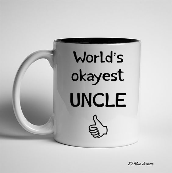 A personal favorite from my Etsy shop https://www.etsy.com/listing/493978567/mug-worlds-okayest-uncle