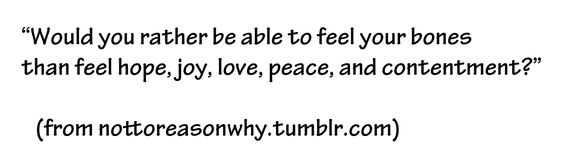 """""""Would you rather be able to feel your bones than feel hope, joy, love, peace, and contentment?"""" #freespo #passion #bodyimage"""