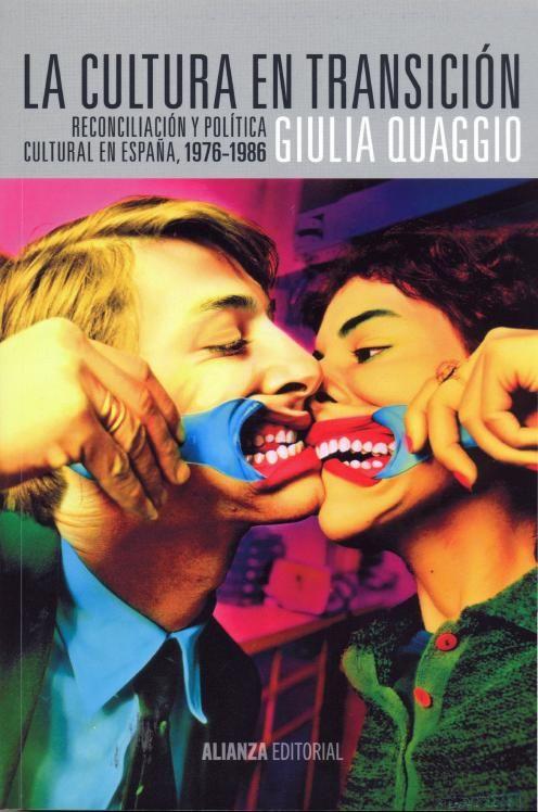 La cultura en transición : reconciliación y política cultural en España, 1976-1986 / Giulia Quaggio