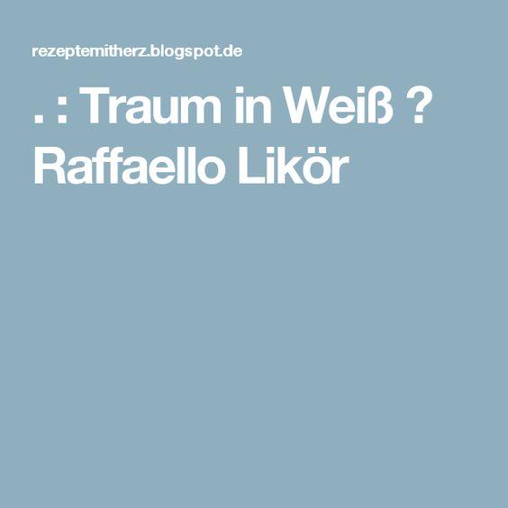 . : Traum in Weiß ♡ Raffaello Likör