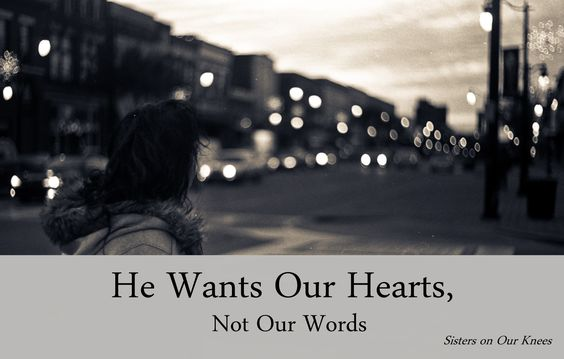 He Wants Our Hearts, Not Our Words – Sisters on Our Knees