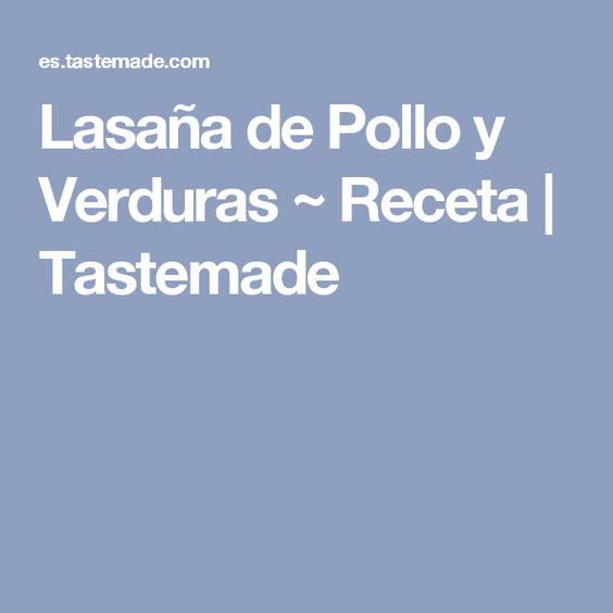 Lasaña de Pollo y Verduras ~ Receta | Tastemade