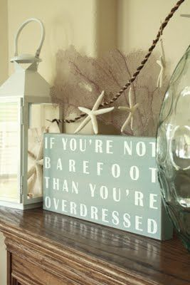 If you're not barefoot than you're overdressed - I need one of these signs!
