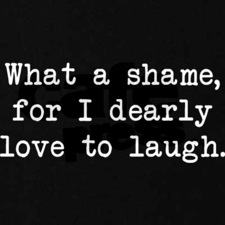 """""""what a shame, for I dearly love to laugh."""" - Elizabeth Bennett to Mr Darcy"""