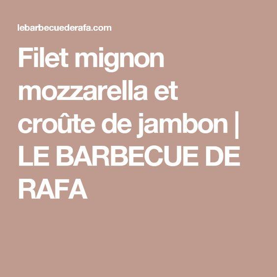 Filet mignon mozzarella et croûte de jambon   LE BARBECUE DE RAFA