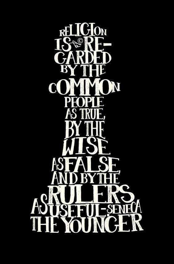 """... the wise as false, and by the rulers as useful."""" ~ Seneca The Younger"""