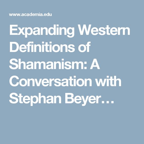 Expanding Western Definitions of Shamanism: A Conversation with Stephan Beyer…