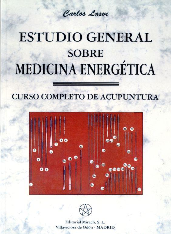 Estudio general sobre medicina energética : curso completo de acupuntura / Carlos Lasvi