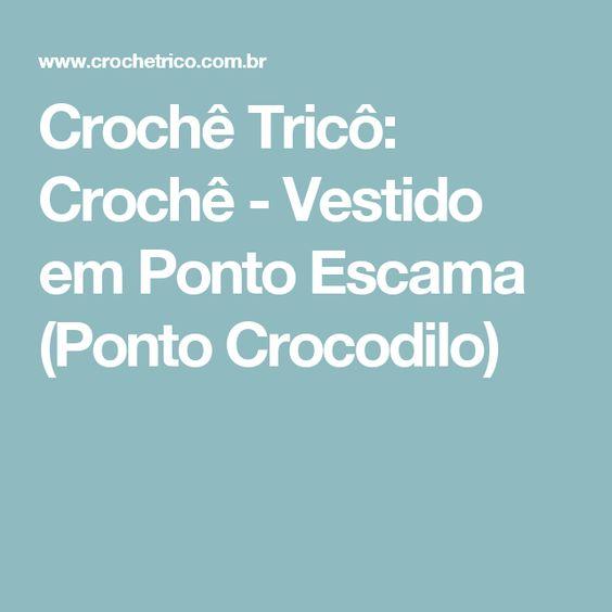 Crochê Tricô: Crochê - Vestido em Ponto Escama (Ponto Crocodilo)