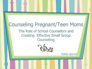 counseling-pregnant-teens by natalie S via Slideshare