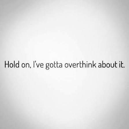 Overthinking leads to anxiety! And self esteem issues! Be careful!