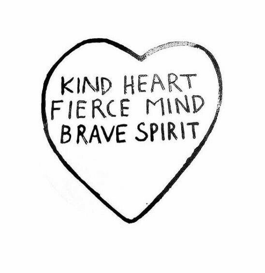 Coração bondoso, mente forte, espirito bravo
