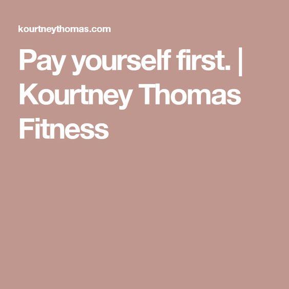 Pay yourself first. | Kourtney Thomas Fitness