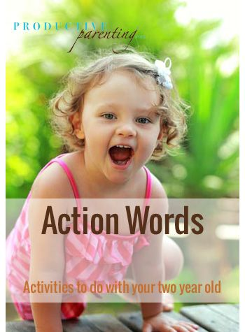 Productive Parenting: Preschool Activities - Action Words - Early Two-Year Old Activities.  This is a great way to add verbs into your child's vocabulary.