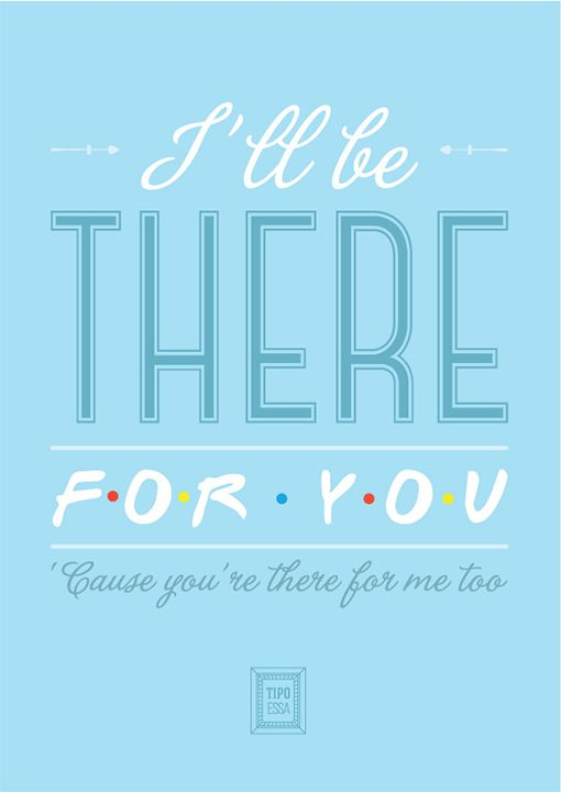 I'll Be There For You - Friends | Gifts | Pinterest | Scarlett o ...