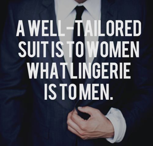 A well-tailored suit is to women what lingerie is to men.: