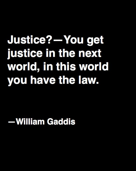 (which is why, should your ego want to fight injustice wherever it sees it, you'd better beware, as the toll on you is going to be huge!) -william gaddis