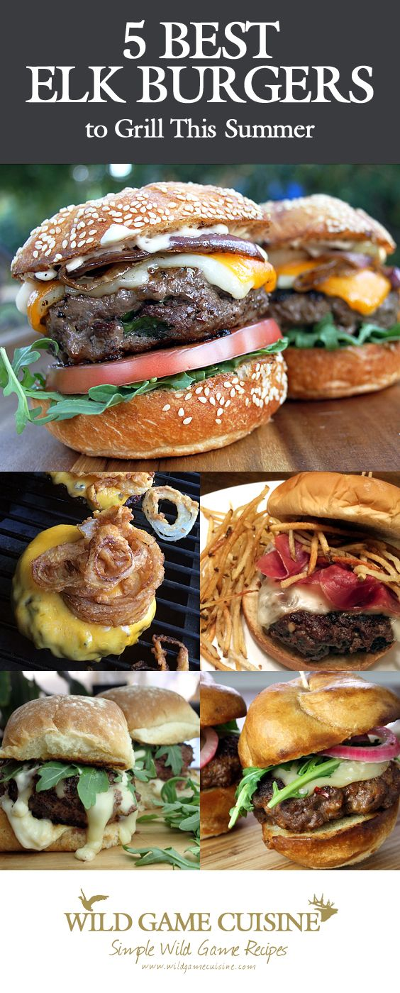 Five Best Elk Burgers To Grill This Summer Wild Game Cuisine Nevadafoodies Game Food Venison Recipes Deer Meat Recipes