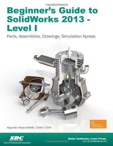 Beginner's guide to SolidWorks 2013. Level I / Alejandro Reyes