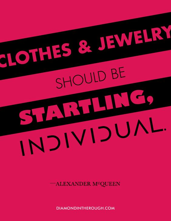 """""""Clothes and jewelry should be startling, individual."""" -Alexander McQueen #30DaysOfOriginality"""