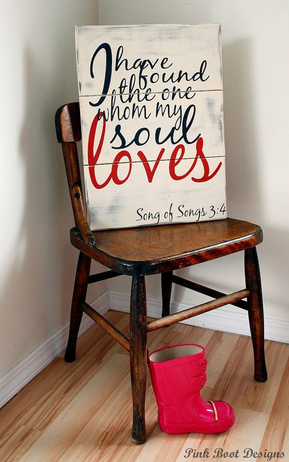 I Have Found The One Whom My Soul Loves. Song of Songs 3:4. Customizable, hand painted, solid wood sign.