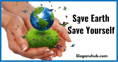 45 Great Save Earth Slogans Sayings Save Earth Save Save