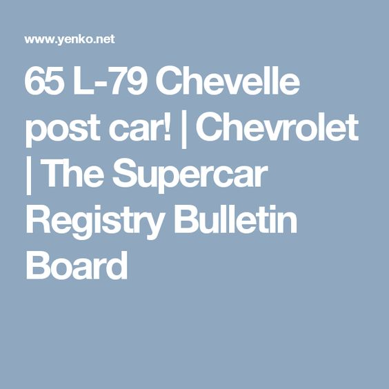 65 L-79 Chevelle post car! | Chevrolet | The Supercar Registry Bulletin Board