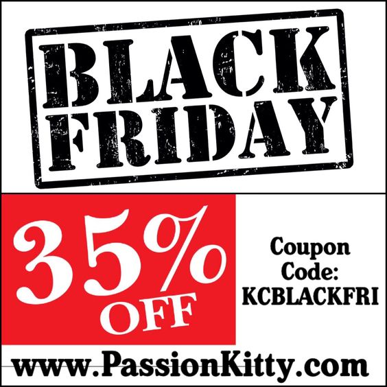 FOUR-DAY SAVINGS EXTRAVAGANZA!!  Today is your biggest day to save!!!  All orders placed at www.PassionKitty.com by 11:59pm tonight receive 35% off - simply use coupon code KCBLACKFRI at checkout. Don't forget - this savings also works on the already-discounted Holiday Specials!!  Feel free to share with your friends!!  Happy shopping!!!