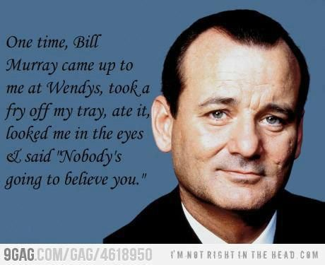 lmao I would probably bust out laughing if he did this to me. Bill Murray is cool.