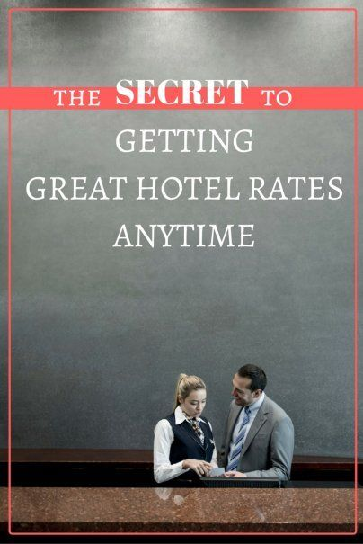 The Secret to Getting Great Hotel Rates Anytime