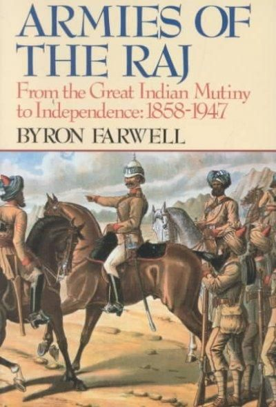 Armies of the Raj: From the Mutiny to Independence, 1858-1947