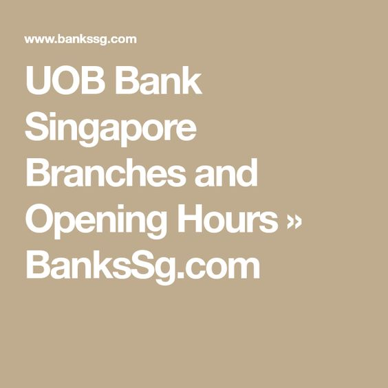 Uob Bank Singapore Branches And Opening Hours Bankssg Com Dbs Bank Branch Singapore