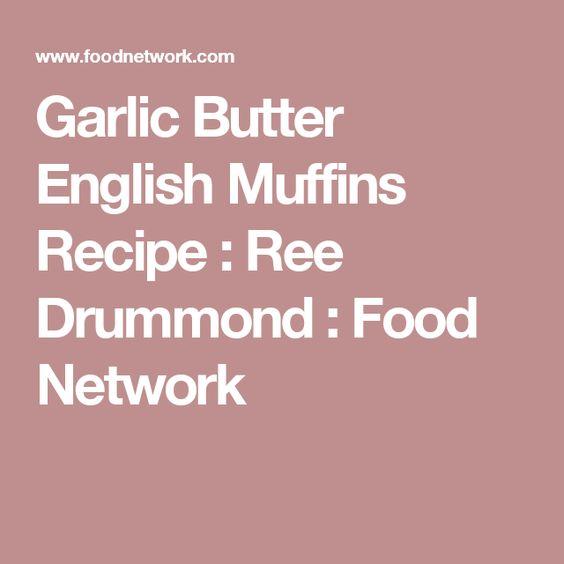 Garlic butter english muffins recipe garlic butter english muffins recipe ree drummond food network forumfinder Choice Image