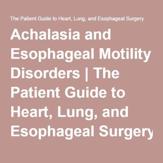Achalasia and Esophageal Motility Disorders | The Patient Guide to Heart, Lung, and Esophageal Surgery
