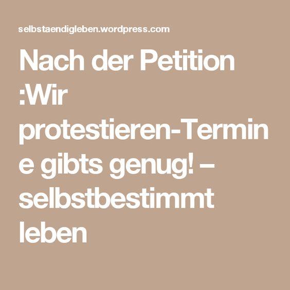 Nach der Petition :Wir protestieren-Termine gibts genug! – selbstbestimmt leben