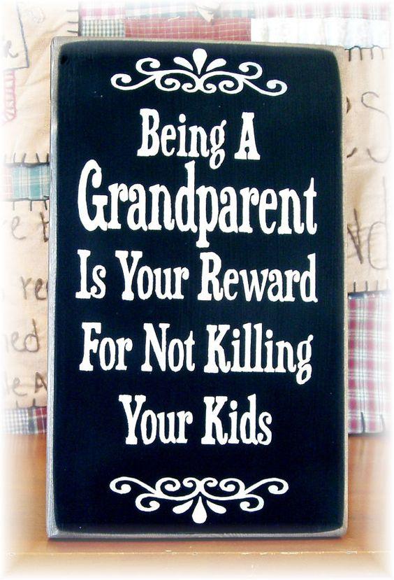 Étant un grand-parent est votre récompense pour ne pas tuer votre signe bois enfants