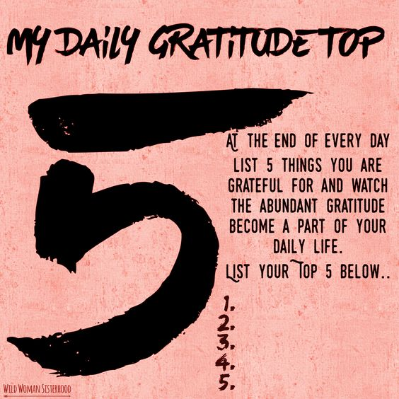 My Daily Gratitude Top 5. At the end of every day list 5 things you are grateful for and watch the abundant Gratitude become a part of your daily life. List your Top 5 below.. 1. 2. 3. 4. 5. WILD WOMAN SISTERHOODॐ #WildWomanSisterhood #wildwomangratitude #wildwomanmedicine #redtentmoonlodge