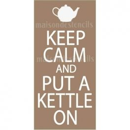 Keep Calm and Put A Kettle On 5.5x11.5 Stencil