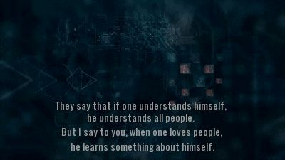 They say that if one understands himself, he understands all people. But I say to you, when one loves people, he learns something about himself.