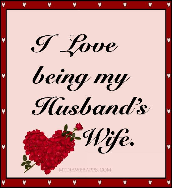 I Love Being My Husband's Wife. I'm Very Blessed To Have