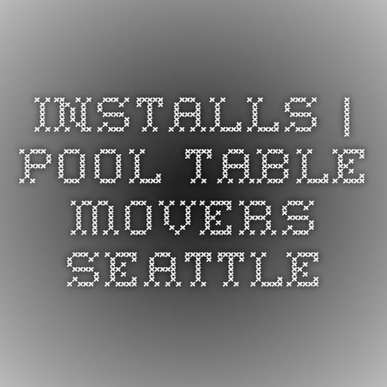 Installs | Pool Table Movers Seattle