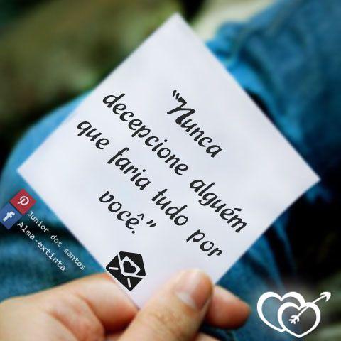 """""""Nunca decepcione alguém que faria tudo por você."""" https://br.pinterest.com/dossantos0445/eu-vou-sempre-amar-voc%C3%AA/"""
