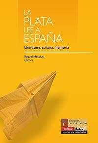 La Plata lee a España : literatura, cultura, memoria / Raquel Macciuci, editora - La Plata : Ediciones del Lado de Acá, 2010