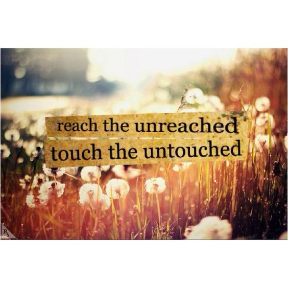 "reach the unreached. touch the untouched. Mark 16:15 ""He said to them, ""Go into…"