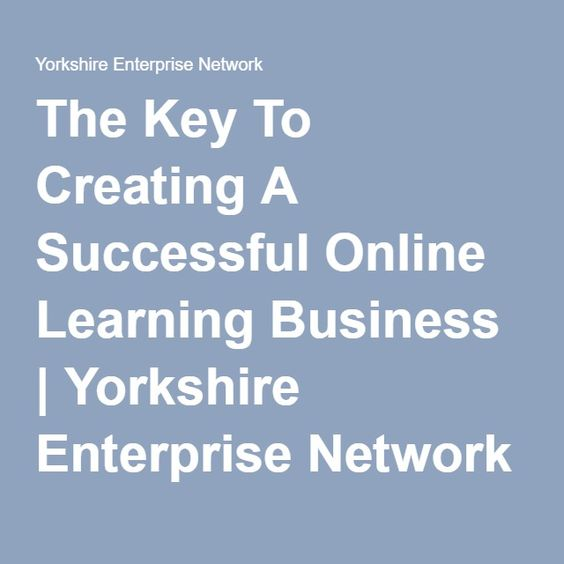 The Key To Creating A Successful Online Learning Business | Yorkshire Enterprise Network