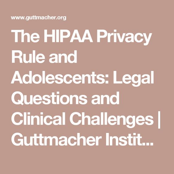 The HIPAA Privacy Rule and Adolescents: Legal Questions and Clinical Challenges   Guttmacher Institute
