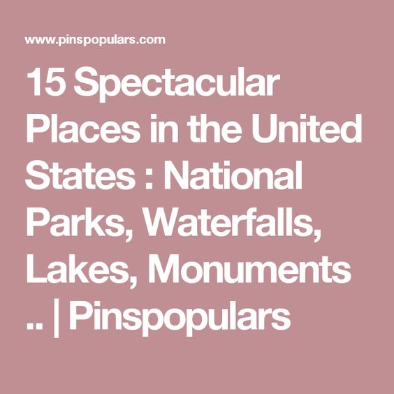 15 Spectacular Places in the United States : National Parks, Waterfalls, Lakes, Monuments .. | Pinspopulars