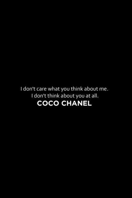 I Don T Care What You Think About Me I Don T Think About You At All Chanel Quotes Coco Chanel Quotes Don T Care Quotes