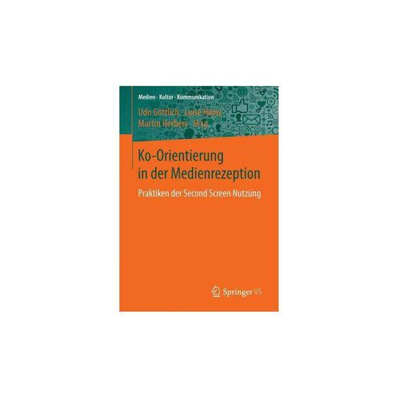 Ko-orientierung in Der Medienrezeption : Praktiken Der Second Screen Nutzung (Paperback)
